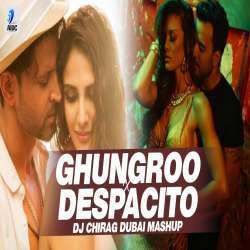 Ghungroo Vs Despacito (Mashup) - DJ Chirag Dubai Poster